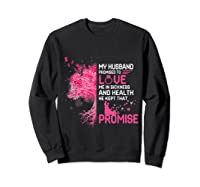My Husband Promised To Love Me In Sickness Breast Cancer T Shirt Sweatshirt Black