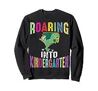 Happy First Day Of School Roaring Into Kindergarten Dinosaur Shirts Sweatshirt Black