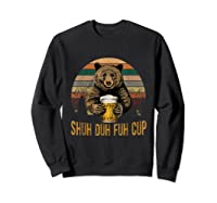 Shuh Duh Fuh Cup Bear Drinking Beer Camping Funny T Shirt Sweatshirt Black