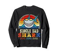 Vintage Single Dad Shark T Shirt Birthday Gifts For Family Sweatshirt Black