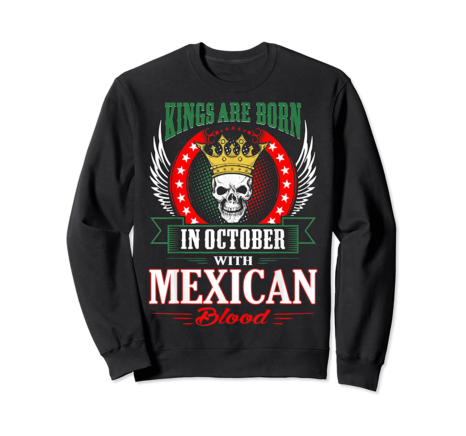 Kings Are Born In October With Mexican Blood Shirts Crewneck Sweater
