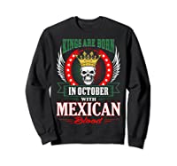 Kings Are Born In October With Mexican Blood Shirts Sweatshirt Black