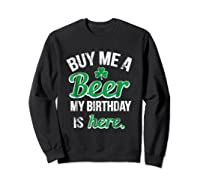 Funny Birthday Saint Patricks Day Buy Me A Beer T Shirt Sweatshirt Black