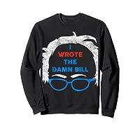 Wrote The Damn Bill Bernie Sanders 2020 Shirts Sweatshirt Black