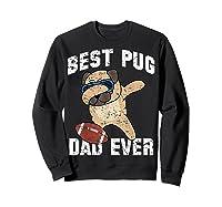 Dabbing Pug Dog Football Dad Funny Fathers Day Out Shirts Sweatshirt Black