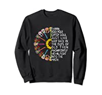 I Wanna Rock Your Gypsy Soul Just Like Way Back In The Day Shirts Sweatshirt Black