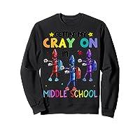 Cray On In Middle School Flossing Crayon Back To School Shirts Sweatshirt Black