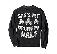 She S My Drunker Half T Shirt Saint Patrick Day Gift Shirt Sweatshirt Black