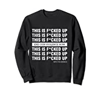 This Is Fucked Up President Funny Beto For America Gift T Shirt Sweatshirt Black