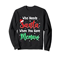 Who Needs Santa When You Have Memaw Christmas Shirts Sweatshirt Black