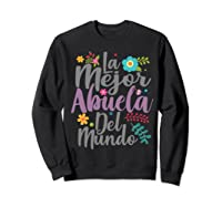 Feliz Dia De Las Madre Shirt La Mejor Abuela Del Mundo Shirt  Sweatshirt Black