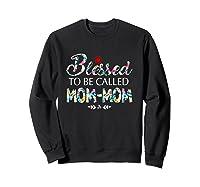 Blessed To Be Called Mom Mom Tshirt Sweatshirt Black