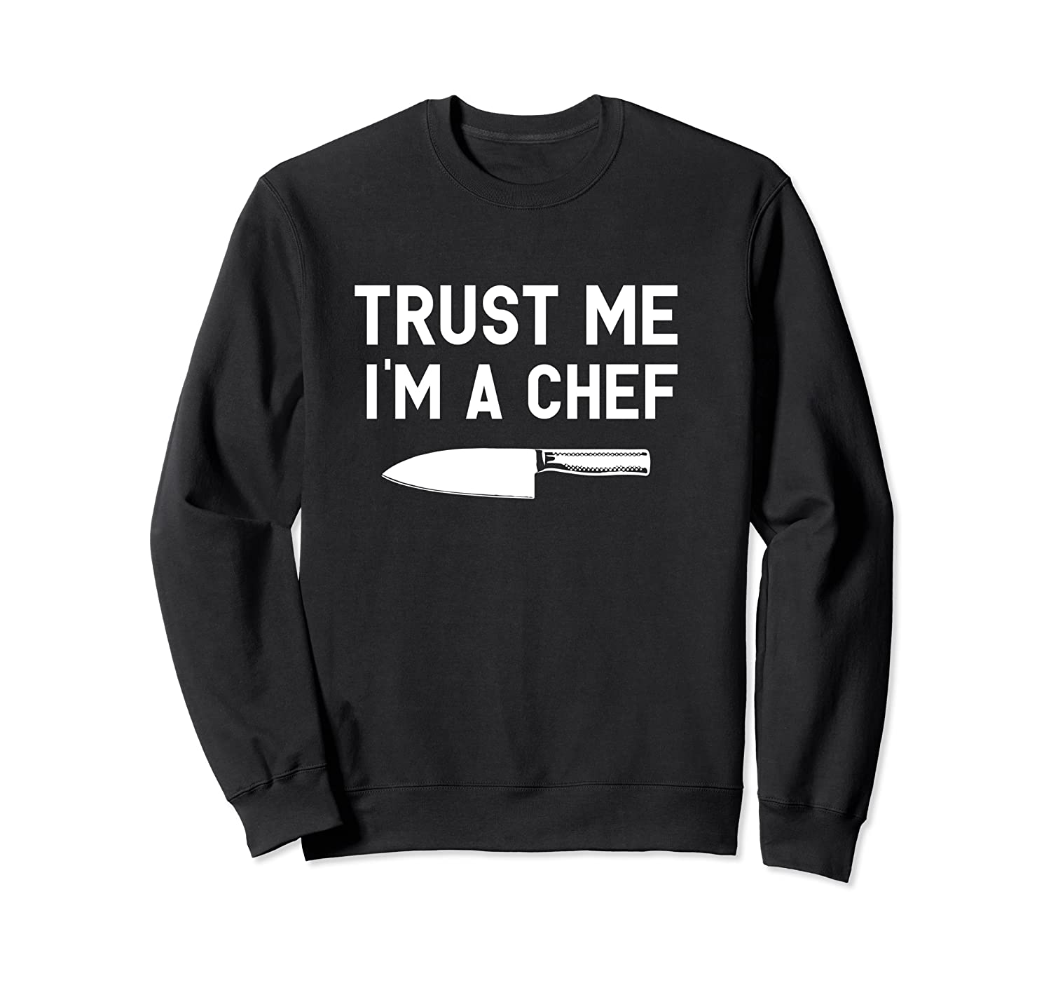 Trust Me I M A Chef Cooking Funny Culinary Chefs Gifts T Shirt Crewneck Sweater