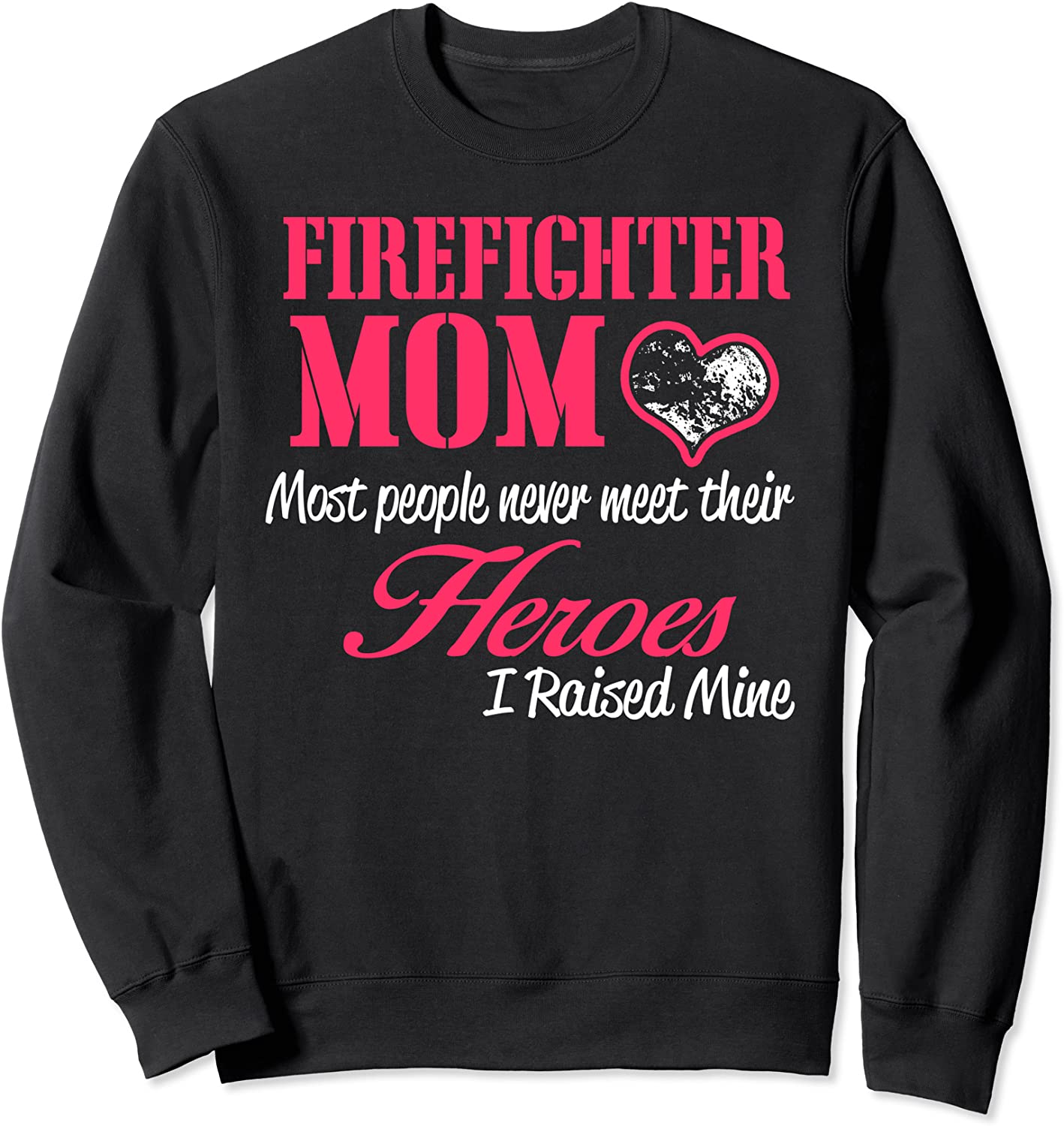 Firefighter Mom Proud Firefighter Mom Most people Never Get To Meet Their Heros,I RAISED MINE My Hero Firefighter Gift,Firefighter Gift