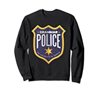 Grammar Police To Correct And Serve Shield Badge T Shirt Sweatshirt Black