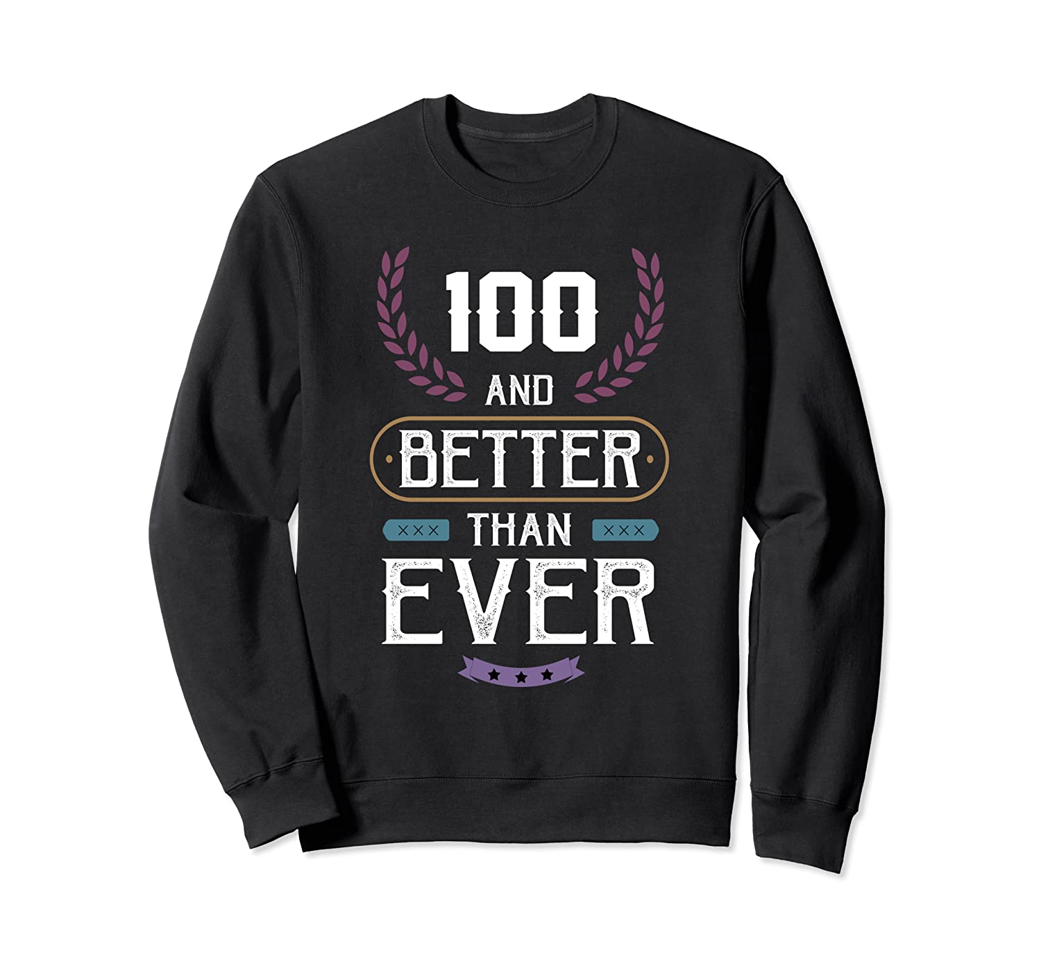 100th birthday party funny gift 100 years old and better Sweatshirt