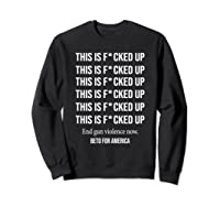Beto O Rourke This Is Fucked Up President Gift Shirts Sweatshirt Black