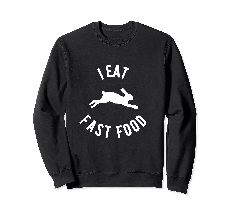 Rabbit Hunting Shirt I Eat Fast Food T Shirt Crewneck Sweater