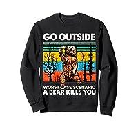 Go Outside Worst Case Scenario A Bear Kills You Vintage Shirts Sweatshirt Black