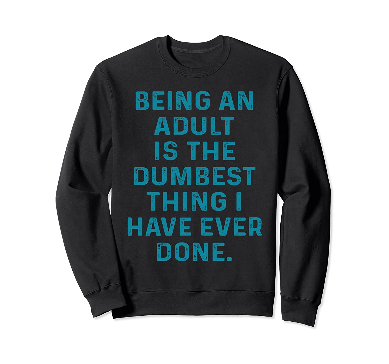 Being An Adult Is The Dumbest Thing I Have Ever Done Saying Sweatshirt-Awarplus