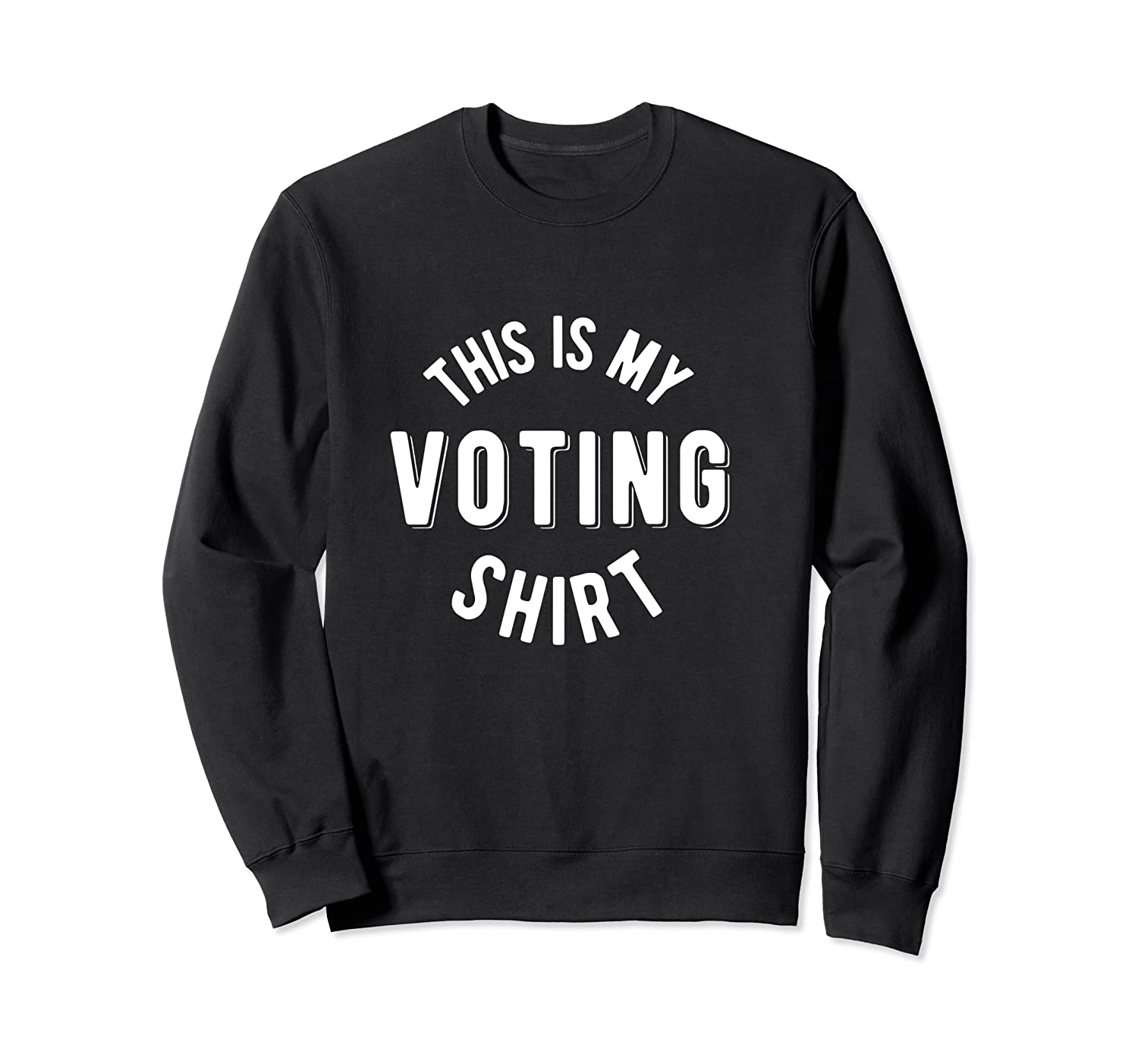 Voting Shirt This Is My Voting Shirt T Shirt Crewneck Sweater