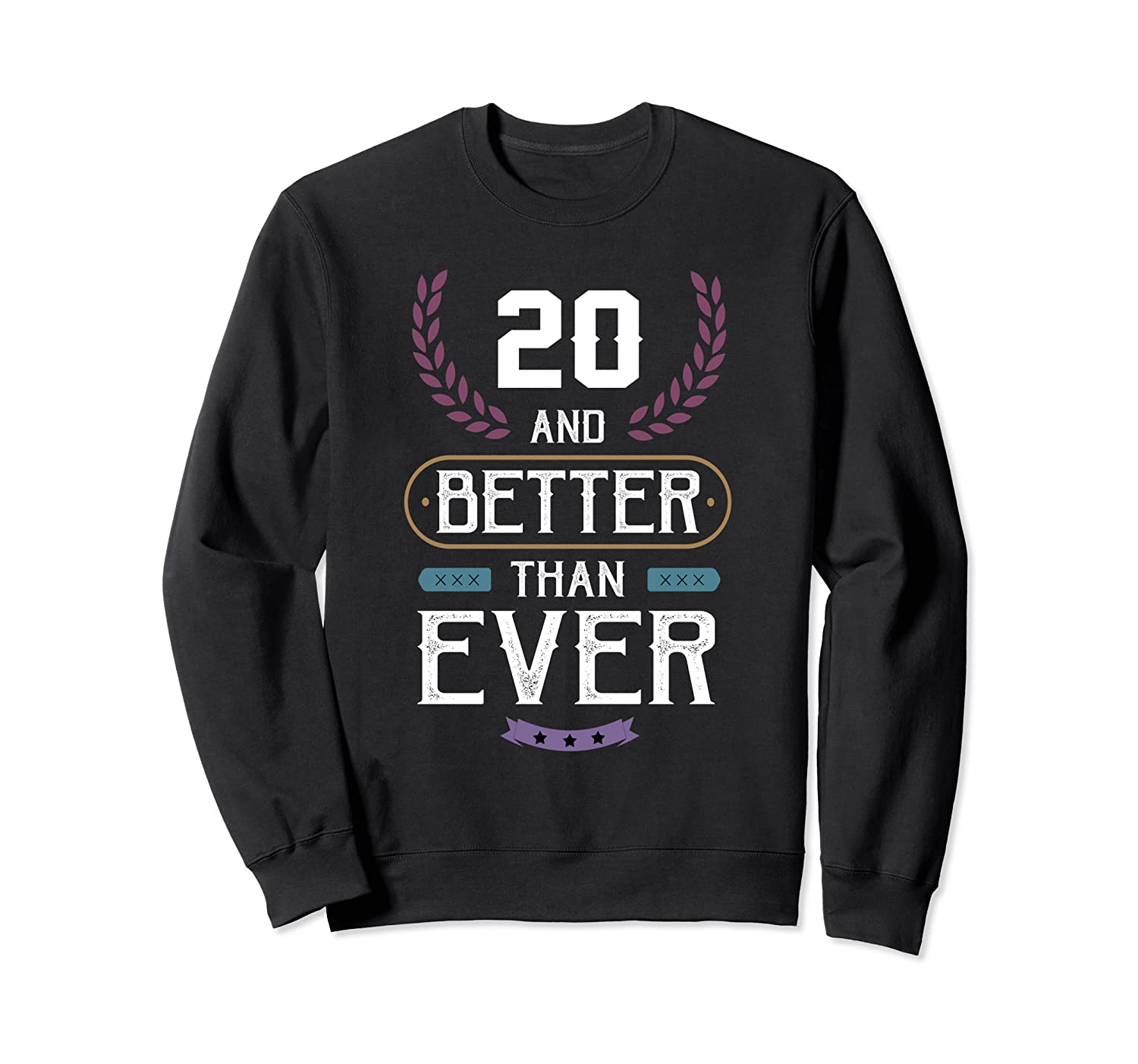 20th birthday party funny gift 20 years old and better Sweatshirt