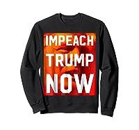 Impeach Trump Now Liberal Political Protest T Shirt Sweatshirt Black