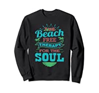 The Beach Free Therapy For The Soul Shirts Sweatshirt Black