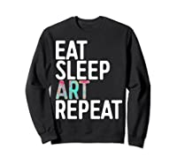 Eat Sleep Art Repeat T Shirt Funny Artist Creative Gift  Sweatshirt Black