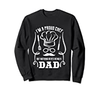 Chef Cooking Funny Culinary Chefs Dad Fathers Day Gifts T Shirt Sweatshirt Black