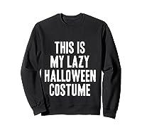 This Is My Lazy Halloween Costume Halloween Gift Shirts Sweatshirt Black