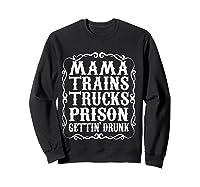 Mama Trains Trucks Prison Gettin Drunk Country Music Gift T-shirt Sweatshirt Black