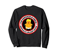 Deranged Donald The Emperor Is Obese Impeach Trump Now T Shirt Sweatshirt Black