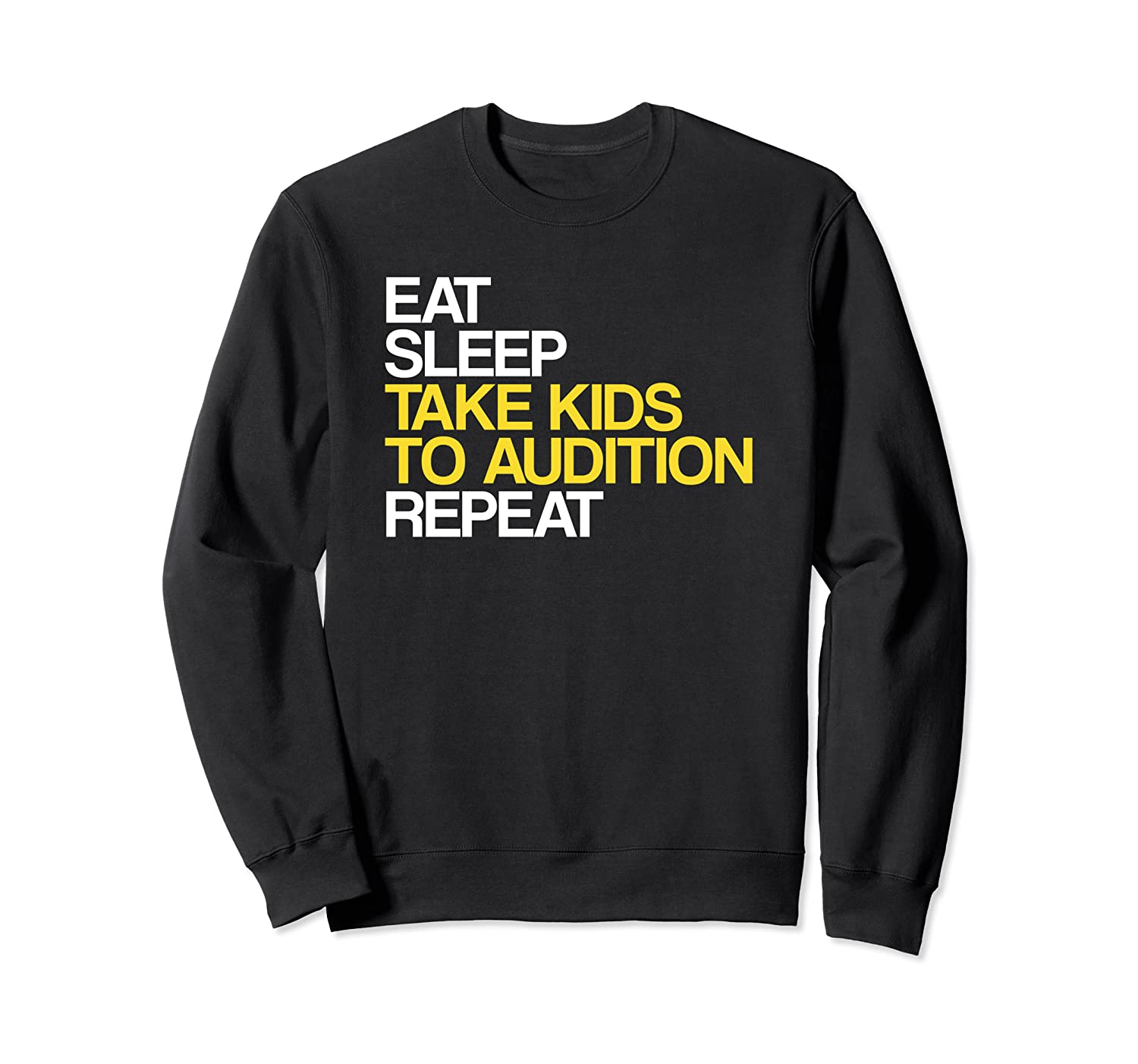 Eat Sleep Take Kids To Audition Repeat Theatre Sweatshirt