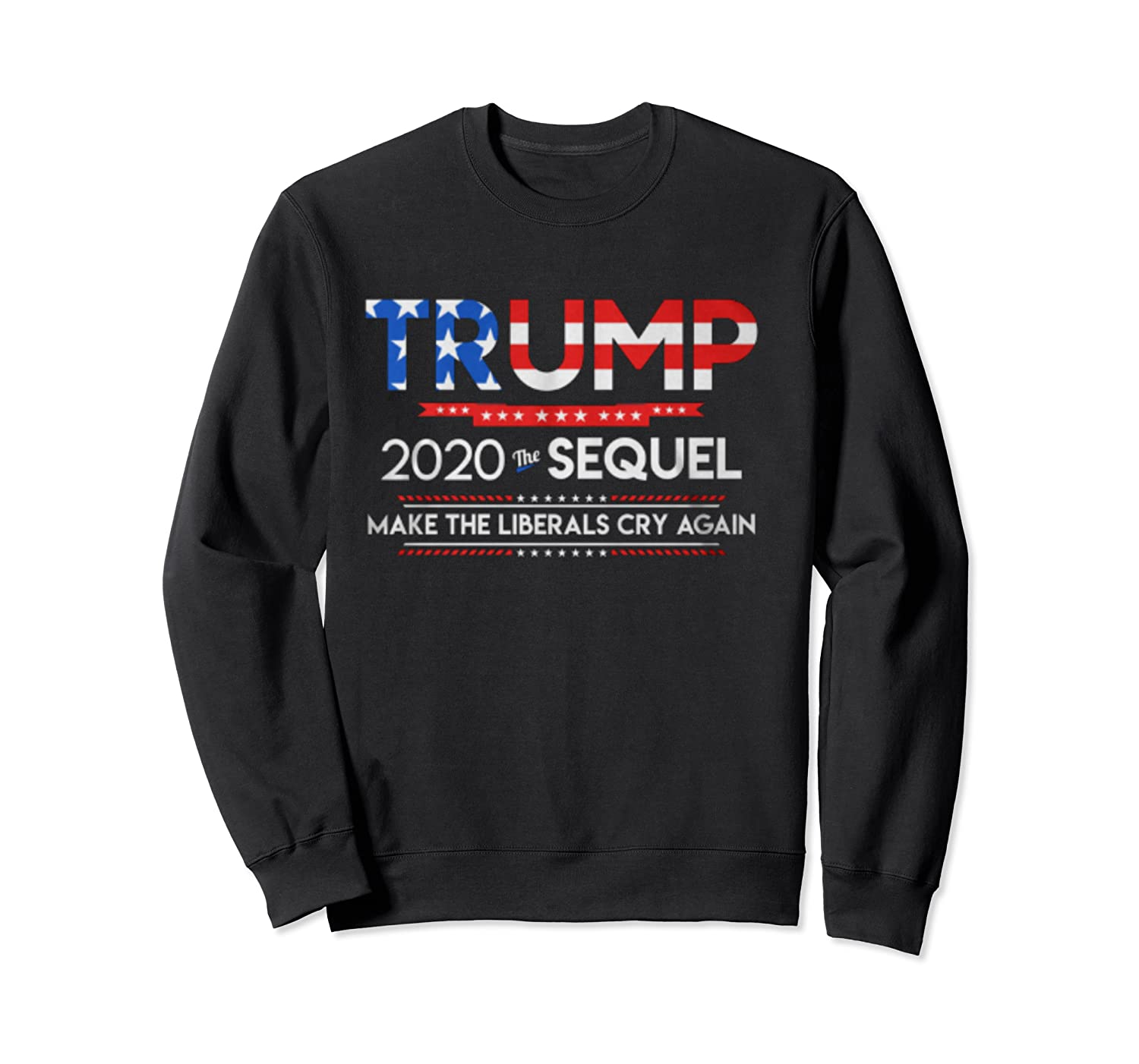 Trump 2020 The Sequel Make Liberals Cry Again Election Gift T Shirt Crewneck Sweater