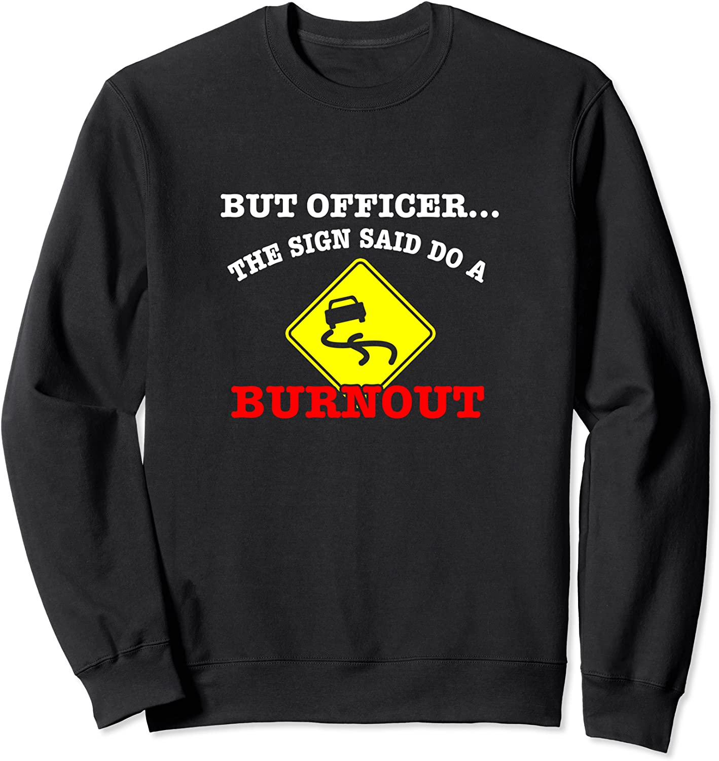 But Officer the sign said Bargain sale to-Burnout lovers gifts car Swea humor In a popularity