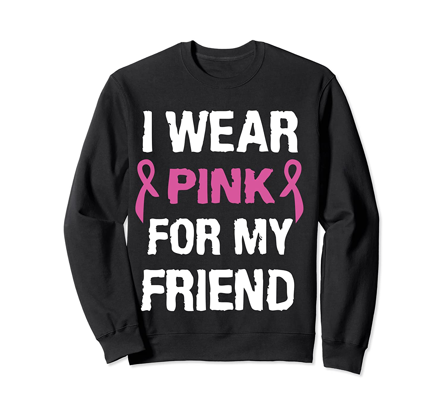 I Wear Pink Ribbon For Friend Breast Cancer Awareness Month T Shirt Crewneck Sweater