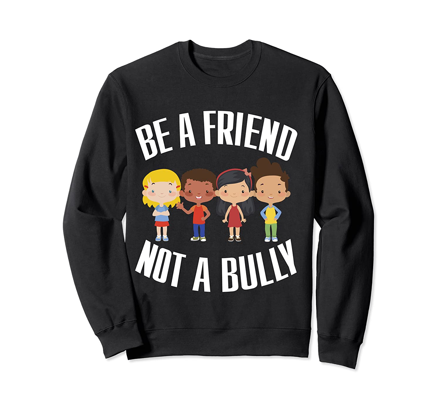 Anti Bullying Be A Friend Not A Bully Kindness T-shirt Crewneck Sweater