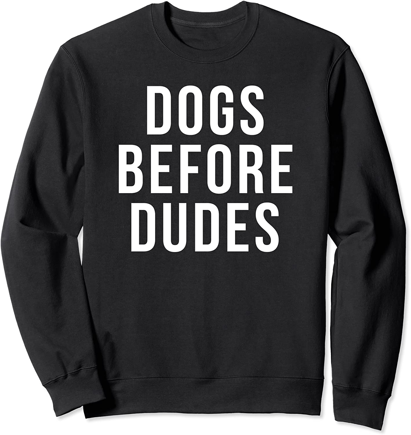 Dogs Before Cheap mail order sales Dudes Sweatshirt Sale SALE% OFF