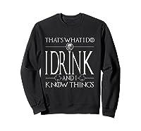 I Drink And I Know Things Saint Patrick Day T Shirt Sweatshirt Black