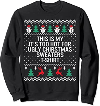 Amazon Com It S Too Hot For Ugly Christmas Sweaters Holiday Xmas Family Sweatshirt Clothing