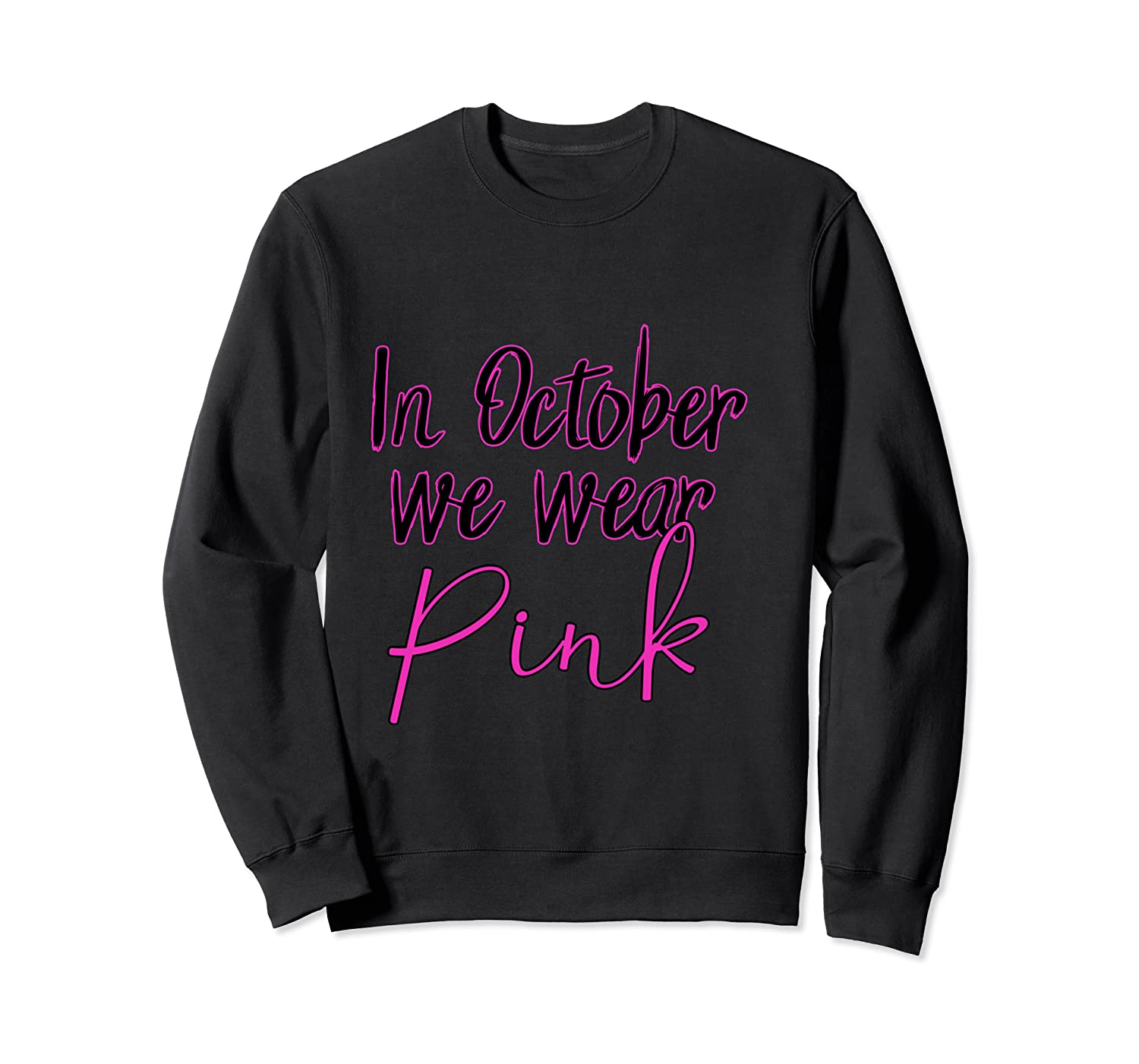 In October We Wear Pink Breast Cancer Awareness Month T Shirt Crewneck Sweater