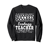 Best Ecology Science Tea Gifts First You Don T Succeed T Shirt Sweatshirt Black