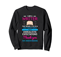 I M A Writer That Means I Live In A Crazy Fantasy World T Shirt Sweatshirt Black