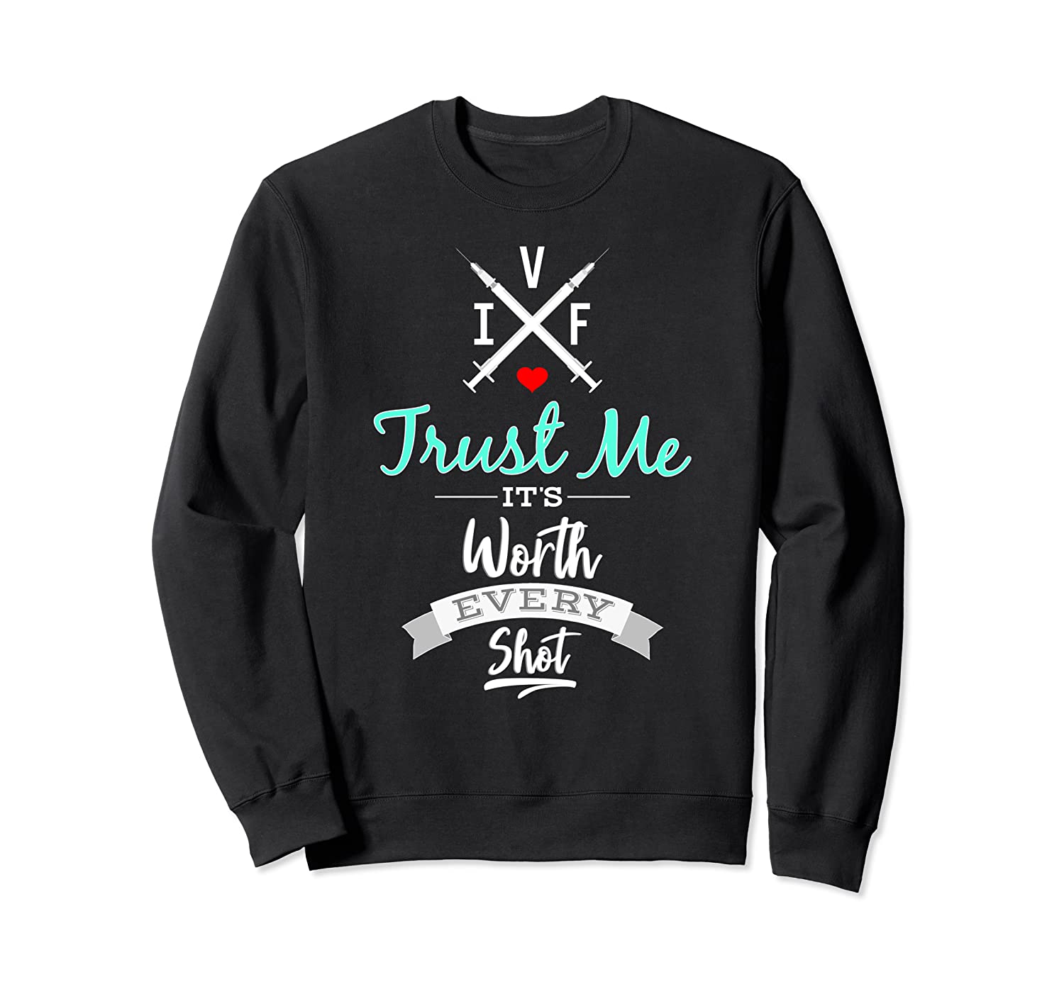 IVF Trust Me It's Worth Every Shot  Transfer Day Sweatshirt