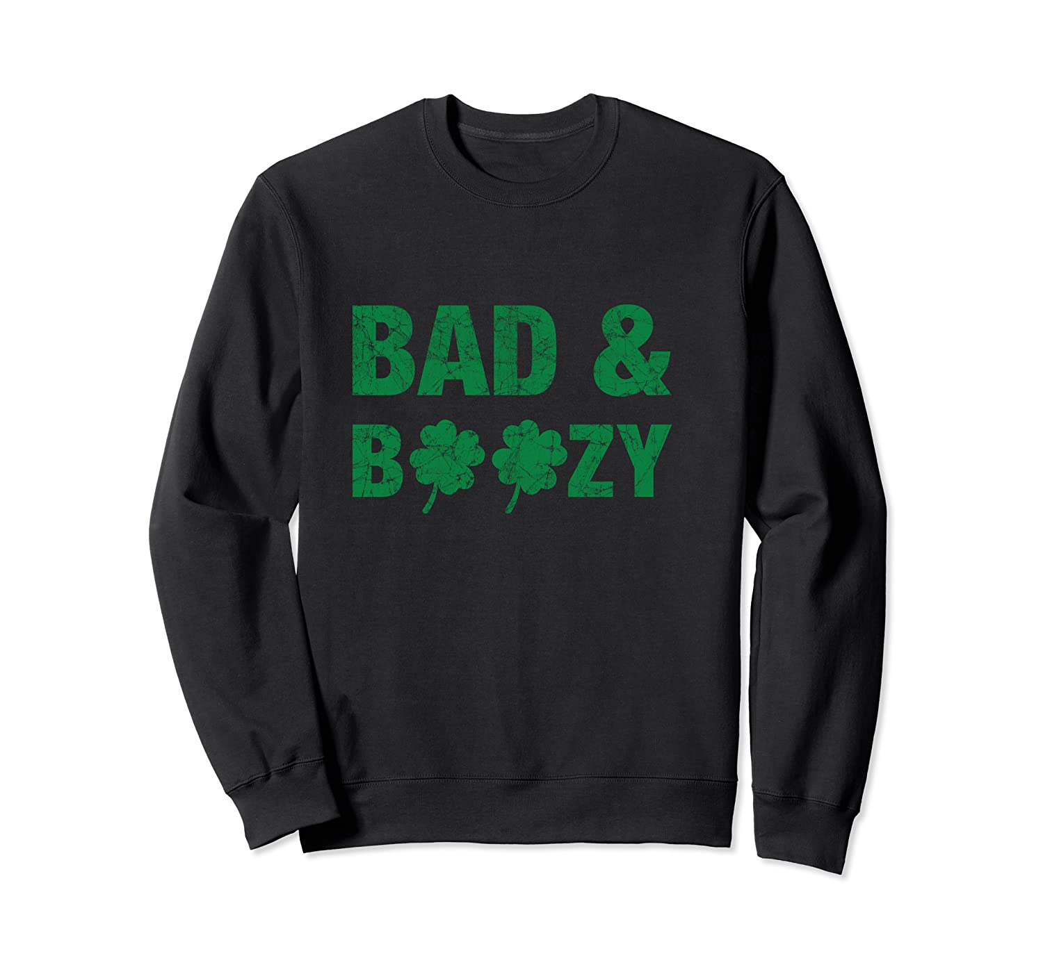 Bad And Boozy Funny Distressed T Saint Patrick Day Shirts Crewneck Sweater