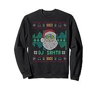 Christmas Santa Dj Shirts Sweatshirt Black
