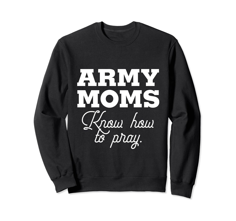 Army Moms Know How To Pray Sweatshirt