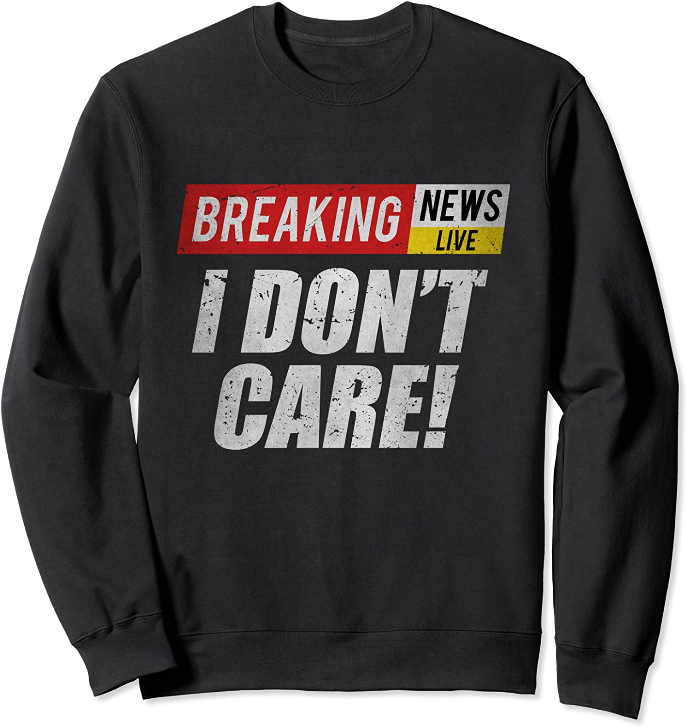 Breaking News I Dont Care Funny Humor Sarcastic Vintage Sweatshirt-TH
