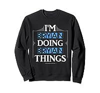 I'm Bryan Doing Bryan Things Funny Forename Gift Shirts Sweatshirt Black